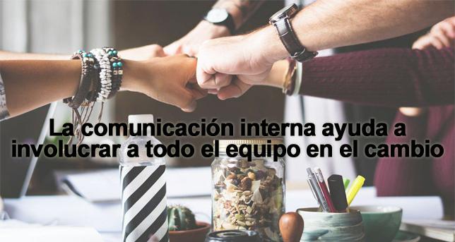 La comunicación interna es clave para involucrar al equipo en el cambio